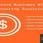 5 Steps to Improve Business and Payments With Recurring Invoicing