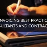 Top 5 Invoicing Best Practices For Consultants and Contractors