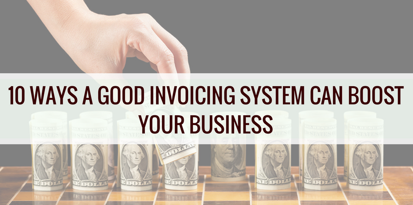 10-WAYS-A-GOOD-INVOICING SYSTEM CAN BOOST YOUR BUSINESS