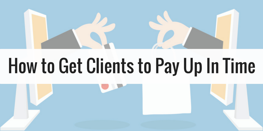 How-to-Get-Clients-to-Pay-Up-In-Time
